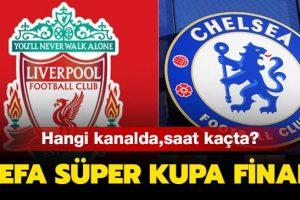 Liverpool Chelsea maçı saat kaçta, hangi kanalda? UEFA Süper Kupa maçı ne zaman?